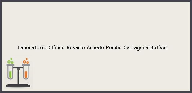 Teléfono, Dirección y otros datos de contacto para Laboratorio Clínico Rosario Arnedo Pombo, Cartagena, Bolívar, Colombia