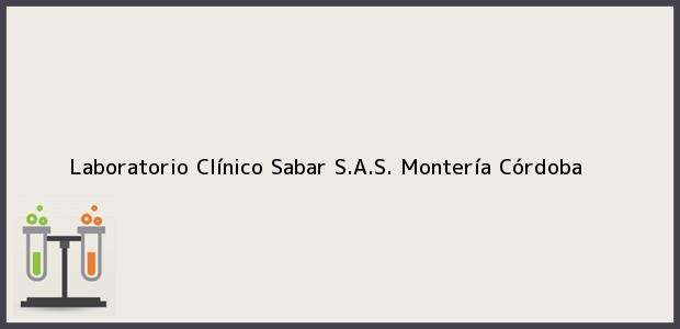 Teléfono, Dirección y otros datos de contacto para Laboratorio Clínico Sabar S.A.S., Montería, Córdoba, Colombia