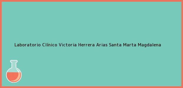 Teléfono, Dirección y otros datos de contacto para Laboratorio Clínico Victoria Herrera Arias, Santa Marta, Magdalena, Colombia