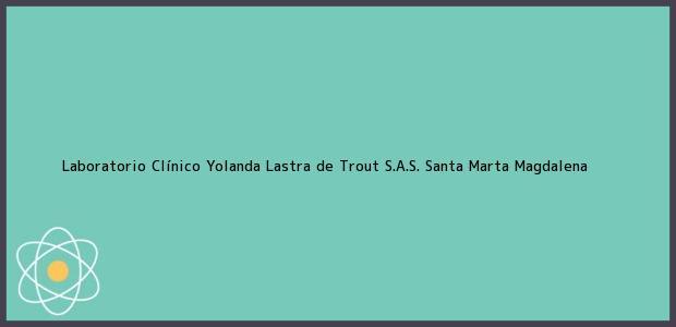Teléfono, Dirección y otros datos de contacto para Laboratorio Clínico Yolanda Lastra de Trout S.A.S., Santa Marta, Magdalena, Colombia