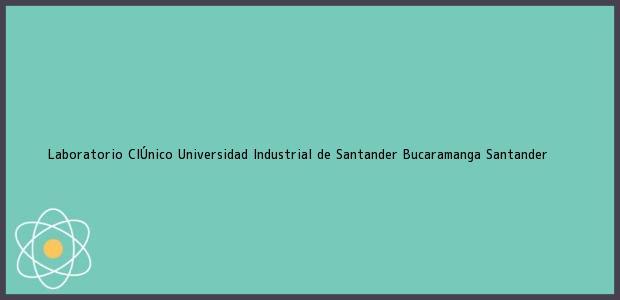 Teléfono, Dirección y otros datos de contacto para Laboratorio ClÚnico Universidad Industrial de Santander, Bucaramanga, Santander, Colombia