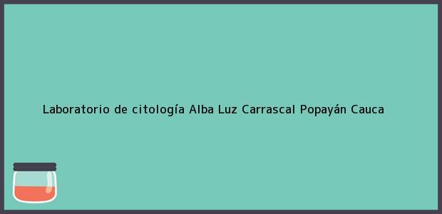 Teléfono, Dirección y otros datos de contacto para Laboratorio de citología Alba Luz Carrascal, Popayán, Cauca, Colombia