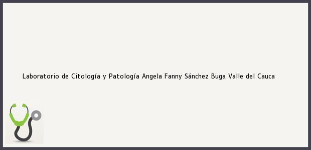 Teléfono, Dirección y otros datos de contacto para Laboratorio de Citología y Patología Angela Fanny Sánchez, Buga, Valle del Cauca, Colombia