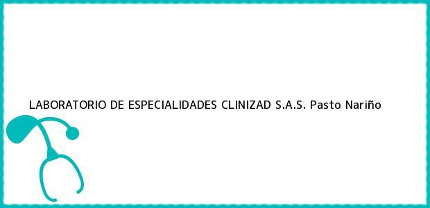Teléfono, Dirección y otros datos de contacto para LABORATORIO DE ESPECIALIDADES CLINIZAD S.A.S., Pasto, Nariño, Colombia