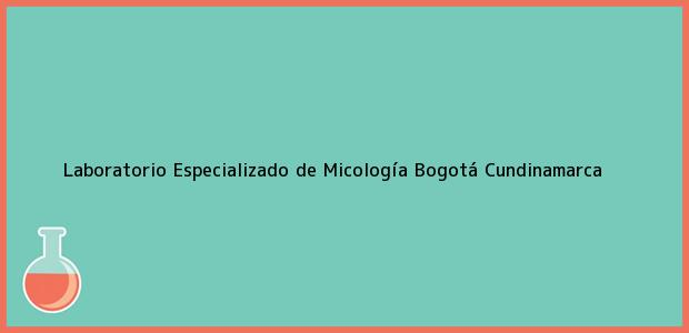 Teléfono, Dirección y otros datos de contacto para Laboratorio Especializado de Micología, Bogotá, Cundinamarca, Colombia