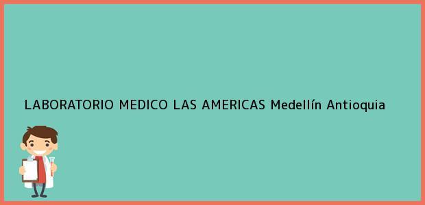 Teléfono, Dirección y otros datos de contacto para LABORATORIO MÉDICO LAS AMÉRICAS, Medellín, Antioquia, Colombia