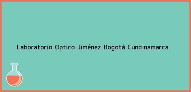 Teléfono, Dirección y otros datos de contacto para Laboratorio Optico Jiménez, Bogotá, Cundinamarca, Colombia
