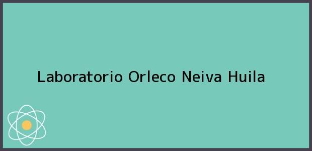 Teléfono, Dirección y otros datos de contacto para Laboratorio Orleco, Neiva, Huila, Colombia