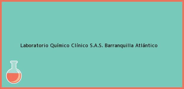 Teléfono, Dirección y otros datos de contacto para Laboratorio Químico Clínico S.A.S., Barranquilla, Atlántico, Colombia