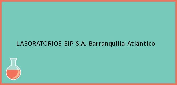 Teléfono, Dirección y otros datos de contacto para LABORATORIOS BIP S.A., Barranquilla, Atlántico, Colombia