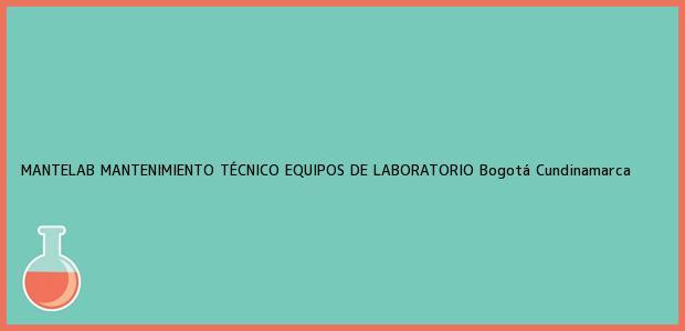 Teléfono, Dirección y otros datos de contacto para MANTELAB MANTENIMIENTO TÉCNICO EQUIPOS DE LABORATORIO, Bogotá, Cundinamarca, Colombia