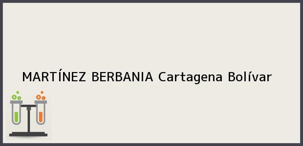 Teléfono, Dirección y otros datos de contacto para MARTÍNEZ BERBANIA, Cartagena, Bolívar, Colombia