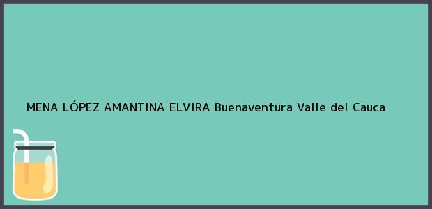 Teléfono, Dirección y otros datos de contacto para MENA LÓPEZ AMANTINA ELVIRA, Buenaventura, Valle del Cauca, Colombia