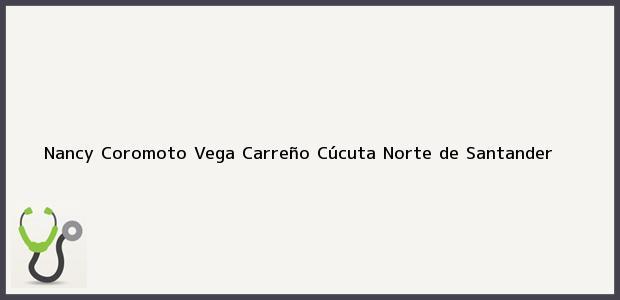 Teléfono, Dirección y otros datos de contacto para Nancy Coromoto Vega Carreño, Cúcuta, Norte de Santander, Colombia