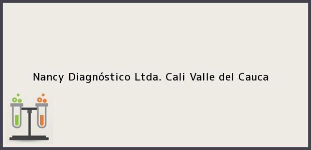 Teléfono, Dirección y otros datos de contacto para Nancy Diagnóstico Ltda., Cali, Valle del Cauca, Colombia