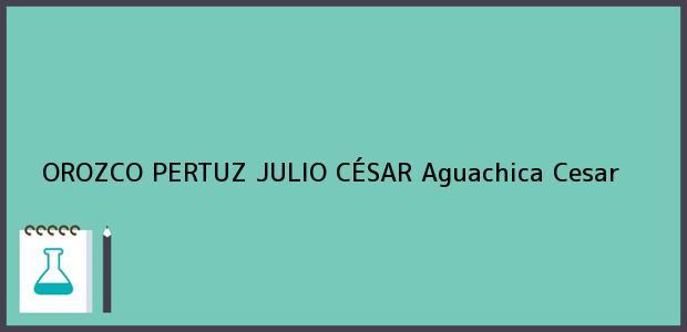 Teléfono, Dirección y otros datos de contacto para OROZCO PERTUZ JULIO CÉSAR, Aguachica, Cesar, Colombia
