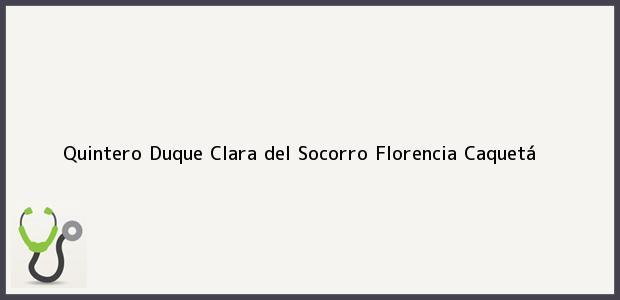Teléfono, Dirección y otros datos de contacto para Quintero Duque Clara del Socorro, Florencia, Caquetá, Colombia