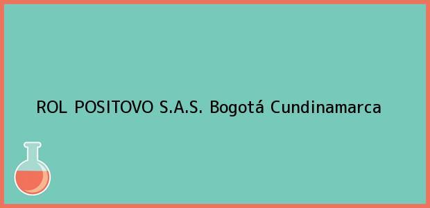 Teléfono, Dirección y otros datos de contacto para ROL POSITOVO S.A.S., Bogotá, Cundinamarca, Colombia
