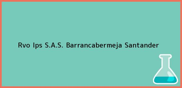 Teléfono, Dirección y otros datos de contacto para Rvo Ips S.A.S., Barrancabermeja, Santander, Colombia