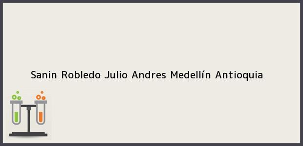 Teléfono, Dirección y otros datos de contacto para Sanin Robledo Julio Andres, Medellín, Antioquia, Colombia