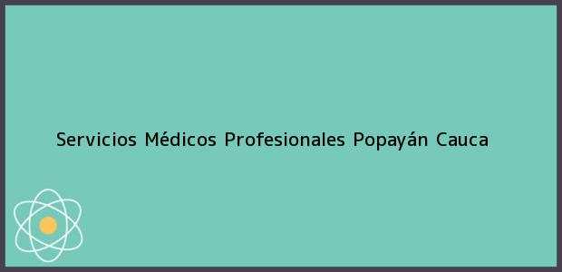 Teléfono, Dirección y otros datos de contacto para Servicios Médicos Profesionales, Popayán, Cauca, Colombia