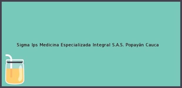 Teléfono, Dirección y otros datos de contacto para Sigma Ips Medicina Especializada Integral S.A.S., Popayán, Cauca, Colombia