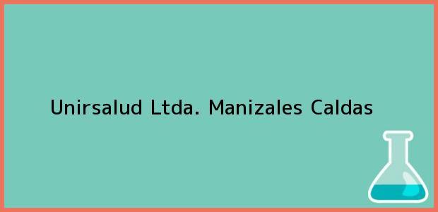 Teléfono, Dirección y otros datos de contacto para Unirsalud Ltda., Manizales, Caldas, Colombia