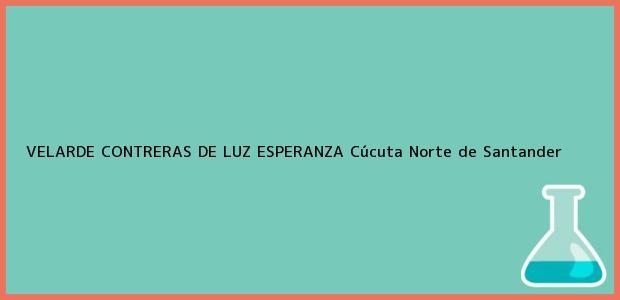 Teléfono, Dirección y otros datos de contacto para VELARDE CONTRERAS DE LUZ ESPERANZA, Cúcuta, Norte de Santander, Colombia
