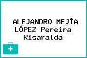 ALEJANDRO MEJÍA LÓPEZ Pereira Risaralda