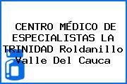CENTRO MÉDICO DE ESPECIALISTAS LA TRINIDAD Roldanillo Valle Del Cauca