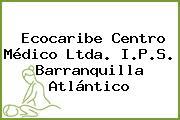Ecocaribe Centro Médico Ltda. I.P.S. Barranquilla Atlántico