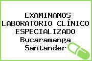 Examinamos Laboratorio Clinico Especializado Bucaramanga Santander