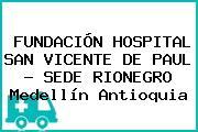 FUNDACIÓN HOSPITAL SAN VICENTE DE PAUL - SEDE RIONEGRO Medellín Antioquia