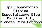 Ips Laboratorio Clínico Especializado Elsa Martínez E.U. Planeta Rica Córdoba