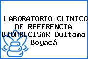 LABORATORIO CLINICO DE REFERENCIA BIOPRECISAR Duitama Boyacá