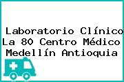 Laboratorio Clínico La 80 Centro Médico Medellín Antioquia
