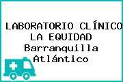 LABORATORIO CLÍNICO LA EQUIDAD Barranquilla Atlántico