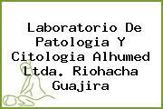 Laboratorio De Patologia Y Citologia Alhumed Ltda. Riohacha Guajira