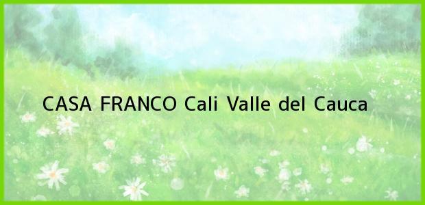 Teléfono, Dirección y otros datos de contacto para CASA FRANCO, Cali, Valle del Cauca, Colombia