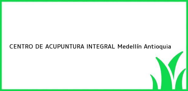 Teléfono, Dirección y otros datos de contacto para CENTRO DE ACUPUNTURA INTEGRAL, Medellín, Antioquia, Colombia