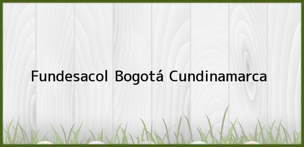 Teléfono, Dirección y otros datos de contacto para Fundesacol, Bogotá, Cundinamarca, Colombia