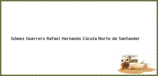 Teléfono, Dirección y otros datos de contacto para Gómez Guerrero Rafael Hernando, Cúcuta, Norte de Santander, Colombia