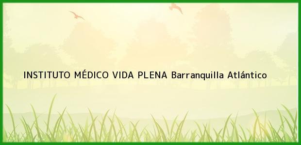 Teléfono, Dirección y otros datos de contacto para INSTITUTO MÉDICO VIDA PLENA, Barranquilla, Atlántico, Colombia
