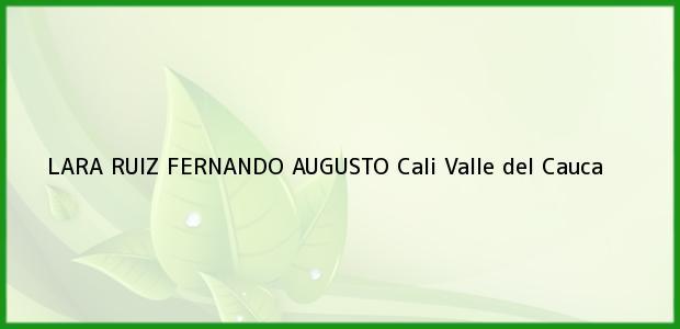 Teléfono, Dirección y otros datos de contacto para LARA RUIZ FERNANDO AUGUSTO, Cali, Valle del Cauca, Colombia