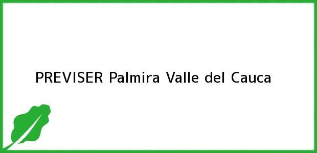 Teléfono, Dirección y otros datos de contacto para PREVISER, Palmira, Valle del Cauca, Colombia