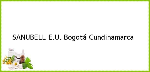 Teléfono, Dirección y otros datos de contacto para SANUBELL E.U., Bogotá, Cundinamarca, Colombia