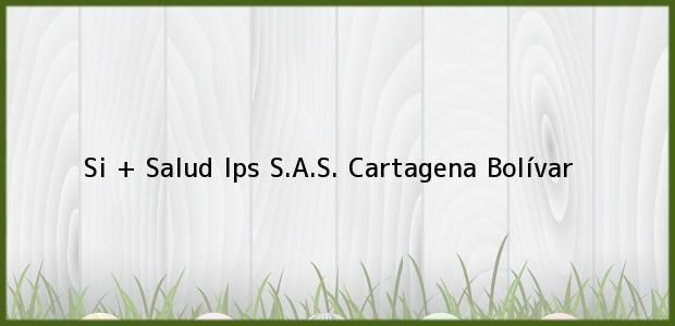 Teléfono, Dirección y otros datos de contacto para Si + Salud Ips S.A.S., Cartagena, Bolívar, Colombia