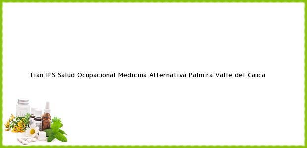 Teléfono, Dirección y otros datos de contacto para Tian IPS Salud Ocupacional Medicina Alternativa, Palmira, Valle del Cauca, Colombia